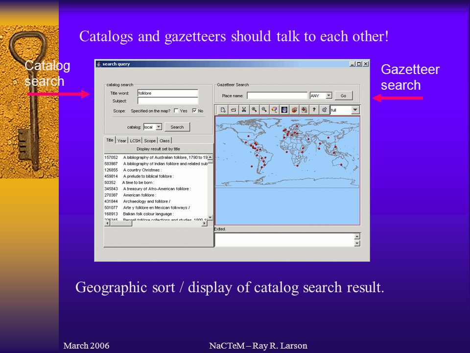 March 2006NaCTeM – Ray R. Larson Catalogs and gazetteers should talk to each other.