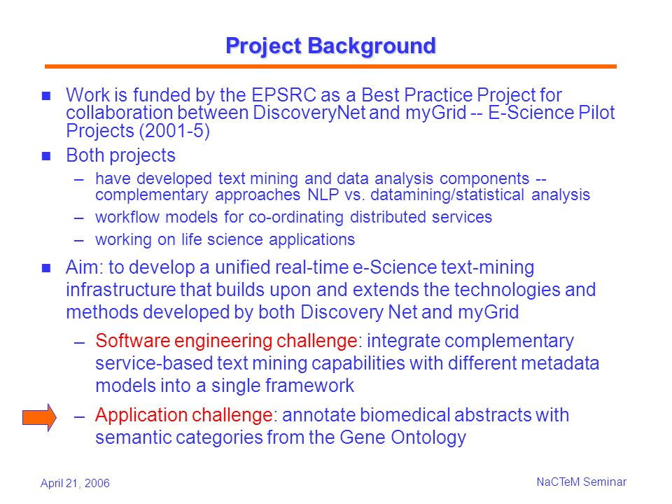 April 21, 2006 NaCTeM Seminar Related Work (cont) TREC Genomics Track 2004 -- three tasks related to GO code assignment 1.