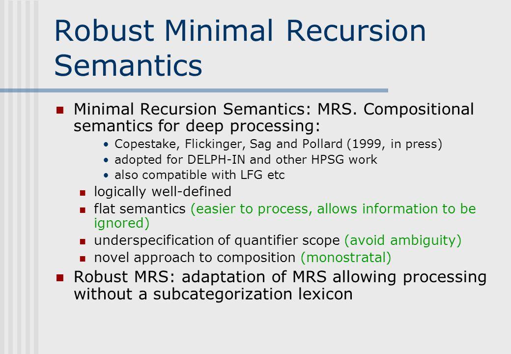 Robust Minimal Recursion Semantics Minimal Recursion Semantics: MRS. Compositional semantics for deep processing: Copestake, Flickinger, Sag and Polla