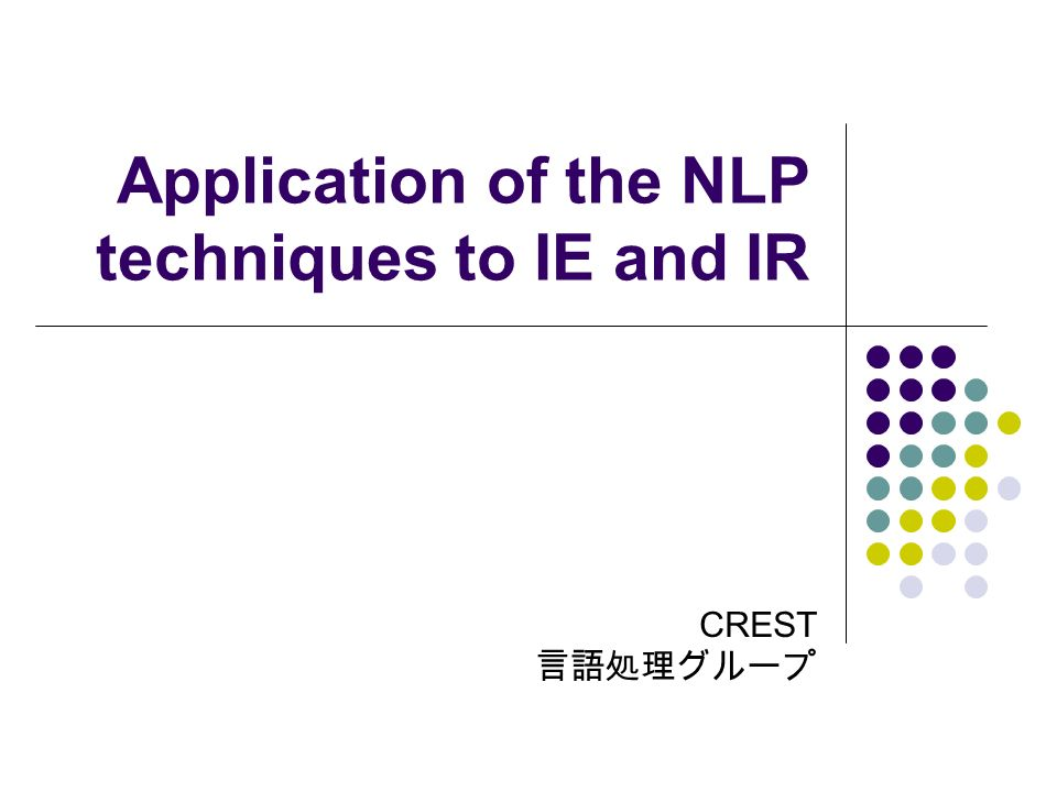 Application of the NLP techniques to IE and IR CREST