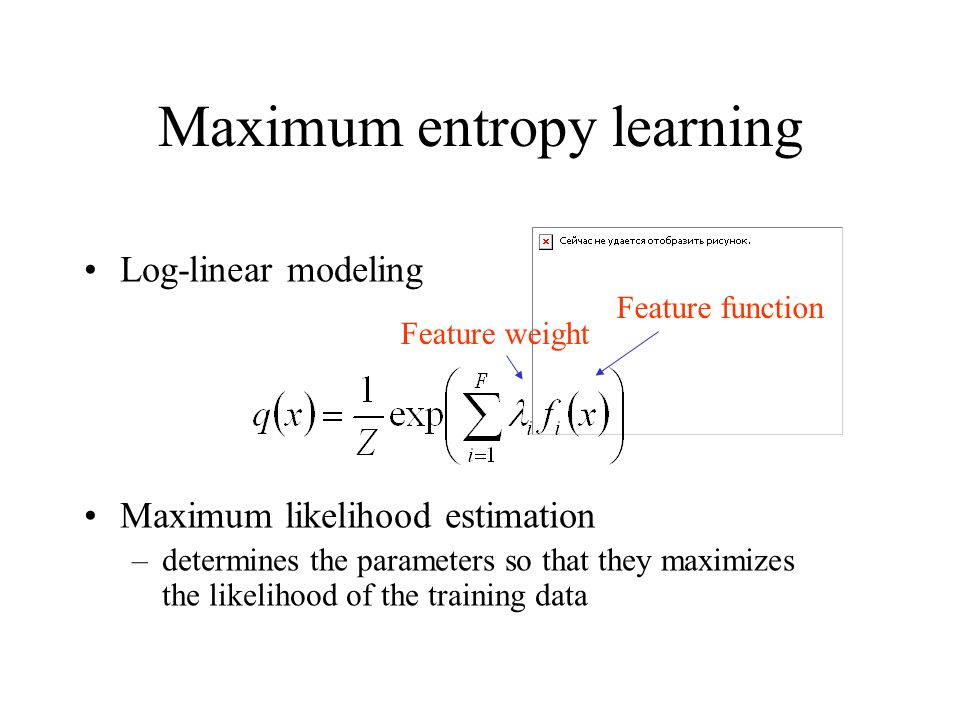Maximum entropy learning Log-linear modeling Maximum likelihood estimation –determines the parameters so that they maximizes the likelihood of the training data Feature function Feature weight
