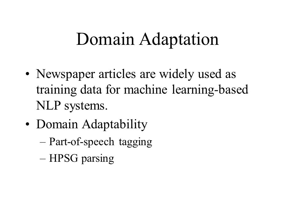 Domain Adaptation Newspaper articles are widely used as training data for machine learning-based NLP systems.