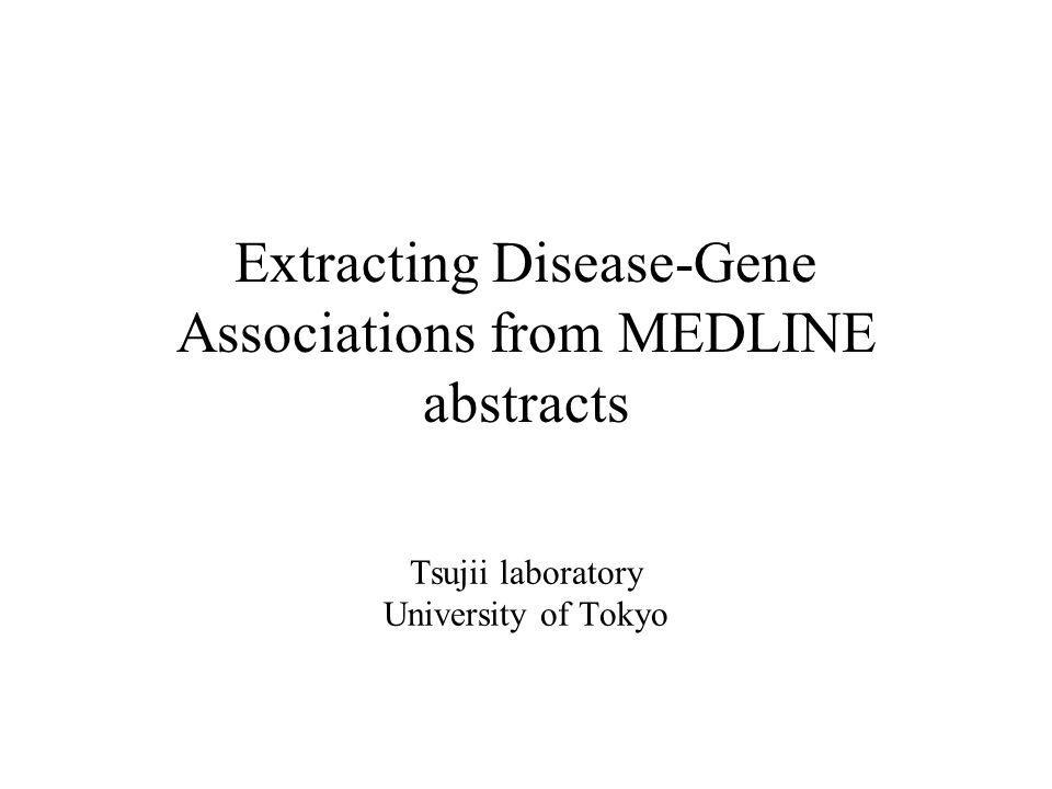 Outline NLP tools –Part-of-speech tagger, HPSG parser Machine learning based approach for extracting Disease-Gene Association Evaluation –Precision / recall / f-score –Effectiveness of predicate argument structures DGA explorer Annotation tool