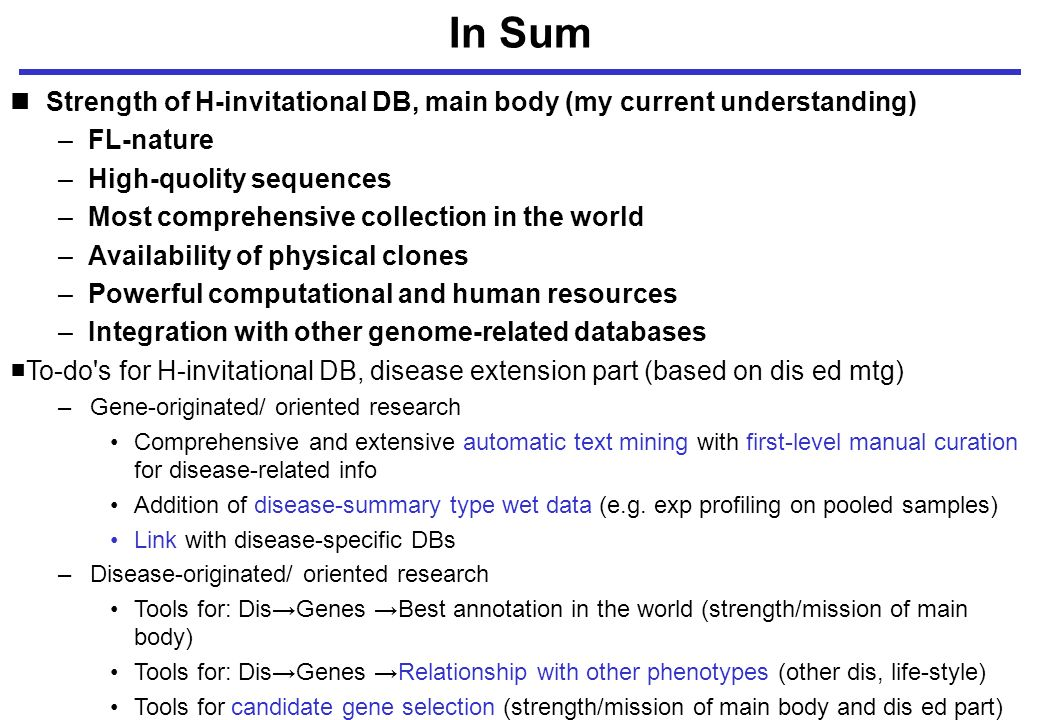 In Sum Strength of H-invitational DB, main body (my current understanding) –FL-nature –High-quolity sequences –Most comprehensive collection in the wo