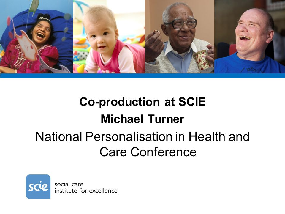 Two sides to co-production at SCIE 1.Co-production in our own work 2.