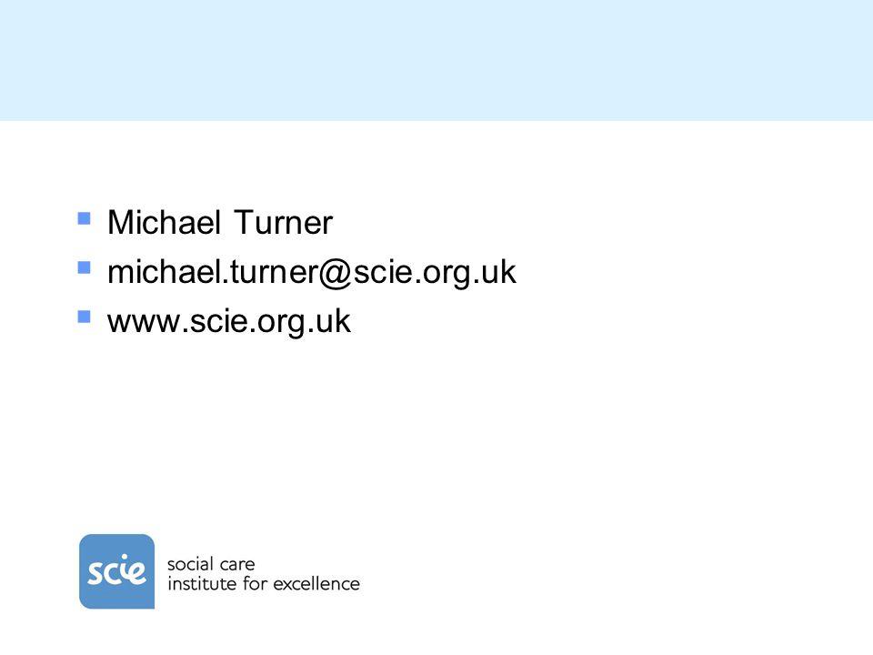 Michael Turner michael.turner@scie.org.uk www.scie.org.uk
