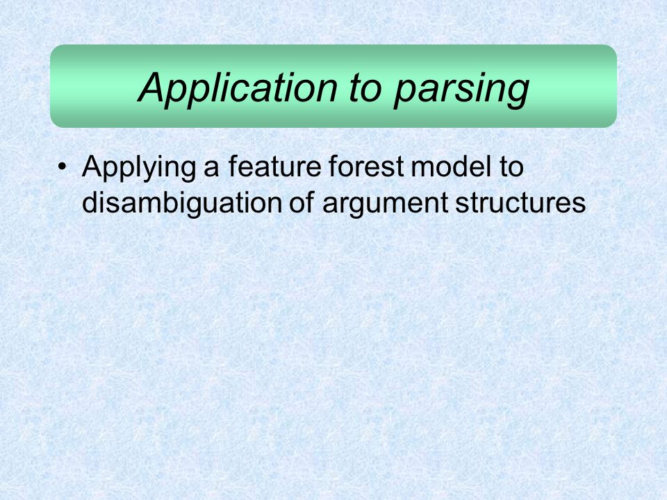 Application to parsing Applying a feature forest model to disambiguation of argument structures