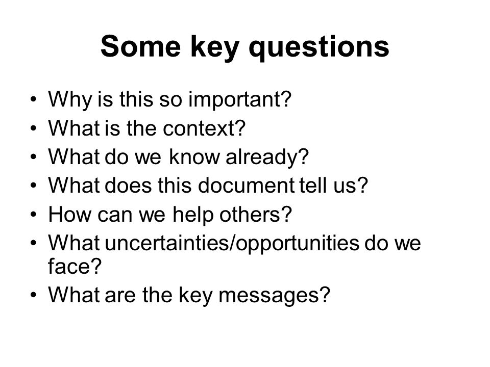 Some key questions Why is this so important. What is the context.