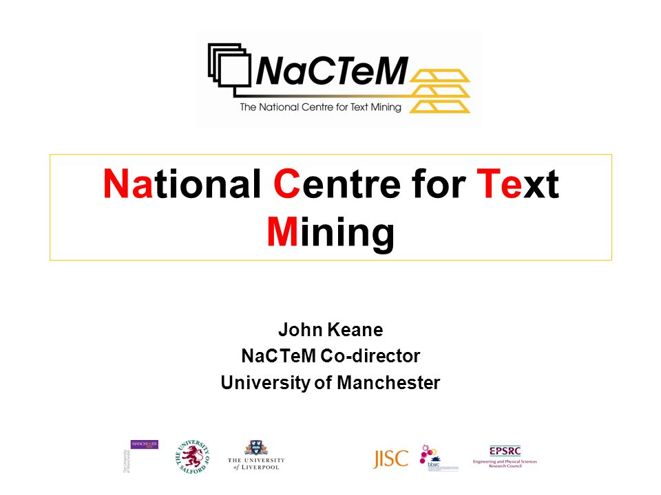National Centre for Text Mining John Keane NaCTeM Co-director University of Manchester