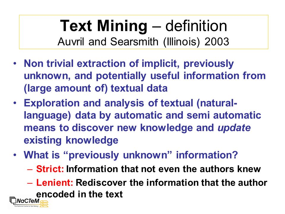 Text Mining – definition Auvril and Searsmith (Illinois) 2003 Non trivial extraction of implicit, previously unknown, and potentially useful informati