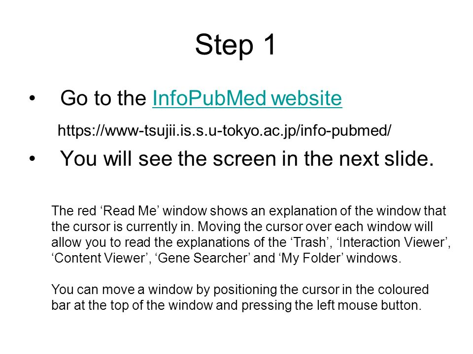 Step 1 Go to the InfoPubMed websiteInfoPubMed website https://www-tsujii.is.s.u-tokyo.ac.jp/info-pubmed/ You will see the screen in the next slide.