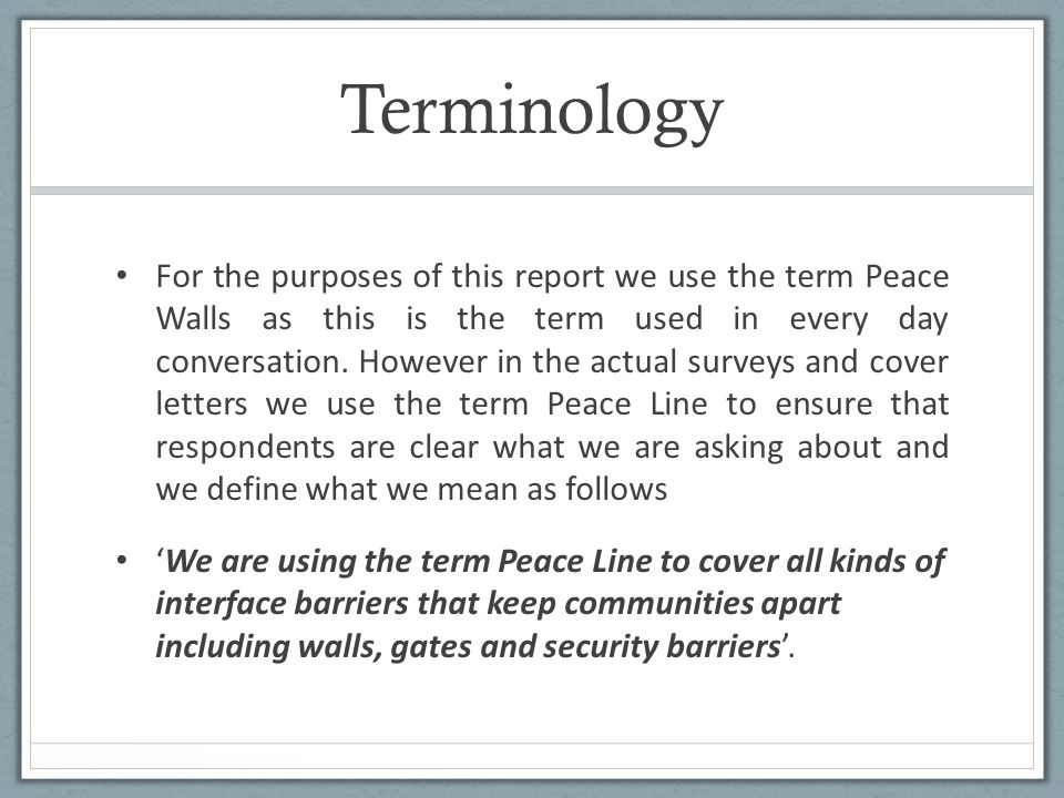 Terminology For the purposes of this report we use the term Peace Walls as this is the term used in every day conversation.