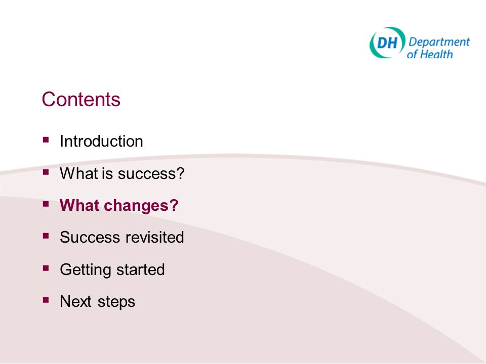 Contents Introduction What is success? What changes? Success revisited Getting started Next steps
