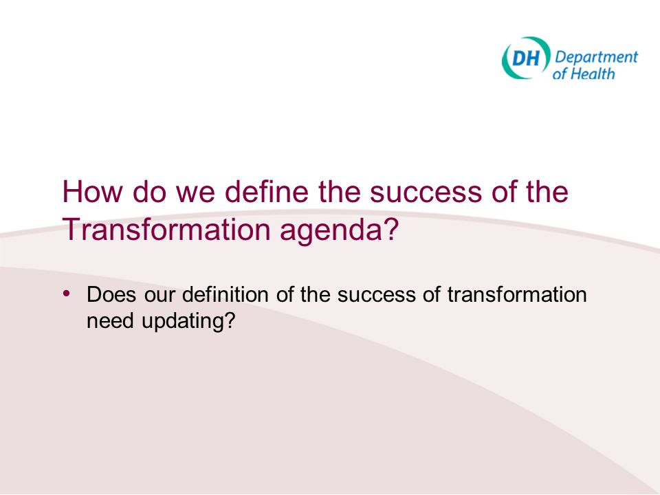 How do we define the success of the Transformation agenda? Does our definition of the success of transformation need updating?