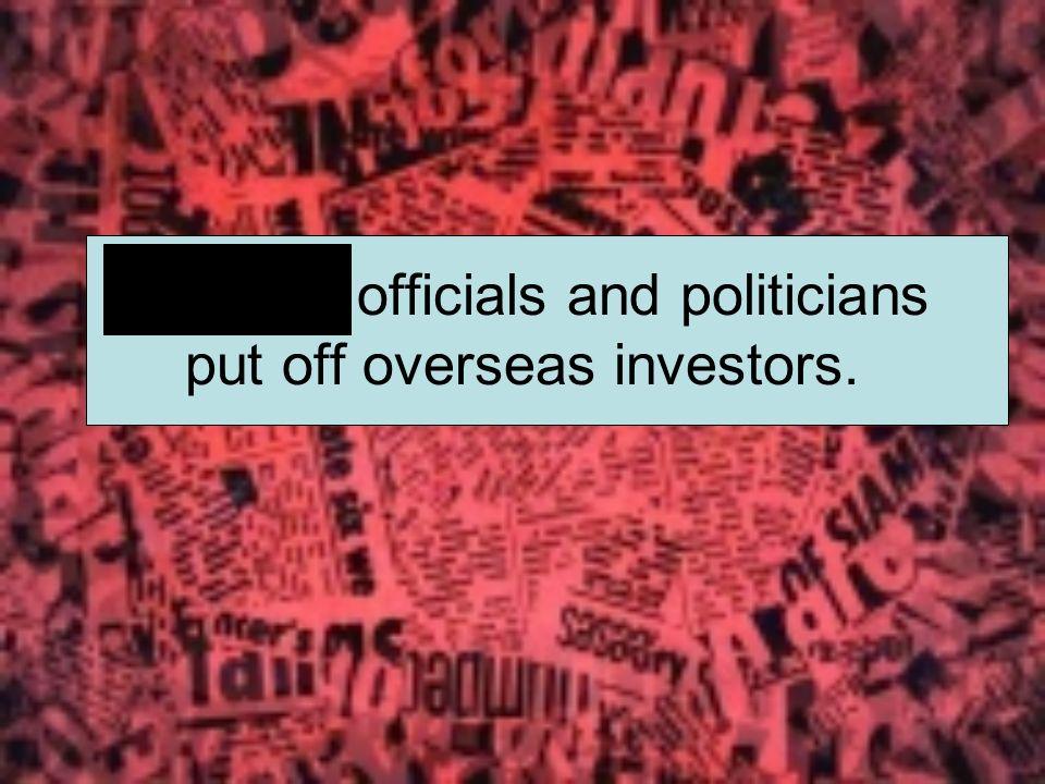 Corrupt officials and politicians put off overseas investors.