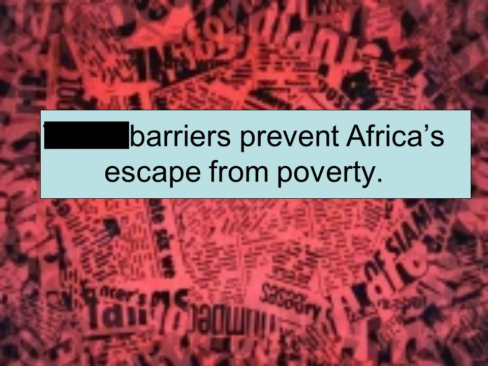 Trade barriers prevent Africas escape from poverty.
