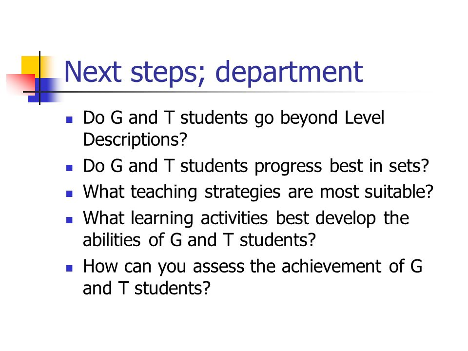 Next steps; department Do G and T students go beyond Level Descriptions? Do G and T students progress best in sets? What teaching strategies are most