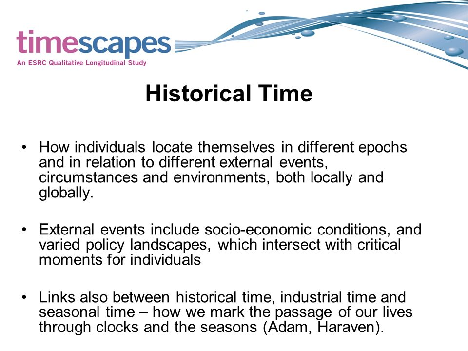 Historical Time How individuals locate themselves in different epochs and in relation to different external events, circumstances and environments, both locally and globally.