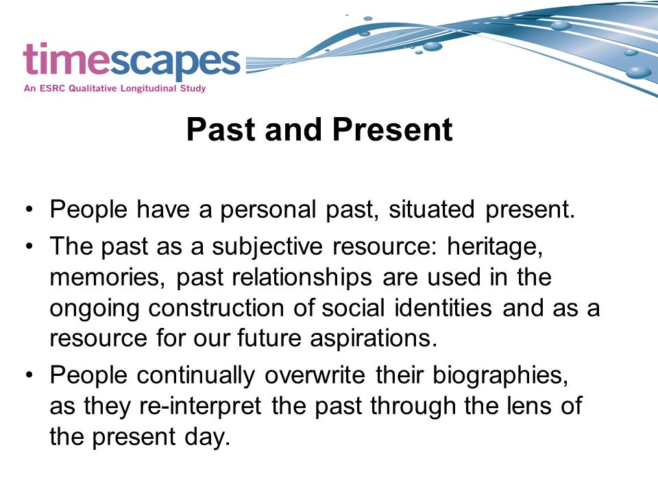 Past and Present People have a personal past, situated present.
