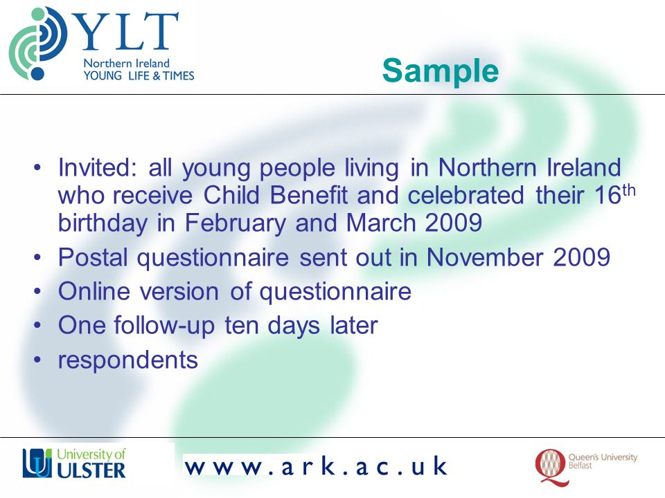 Sample Invited: all young people living in Northern Ireland who receive Child Benefit and celebrated their 16 th birthday in February and March 2009 P