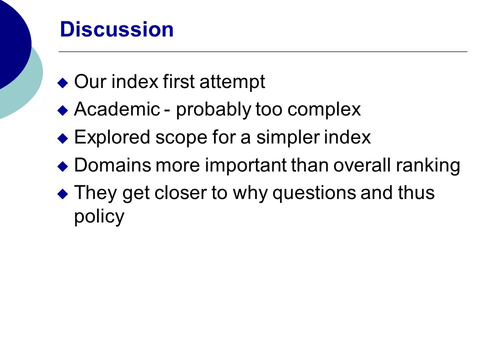 Discussion Our index first attempt Academic - probably too complex Explored scope for a simpler index Domains more important than overall ranking They get closer to why questions and thus policy