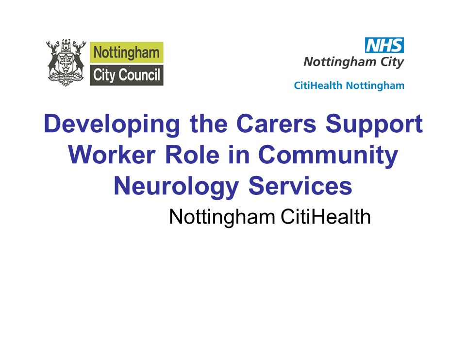 Developing the Carers Support Worker Role in Community Neurology Services Nottingham CitiHealth