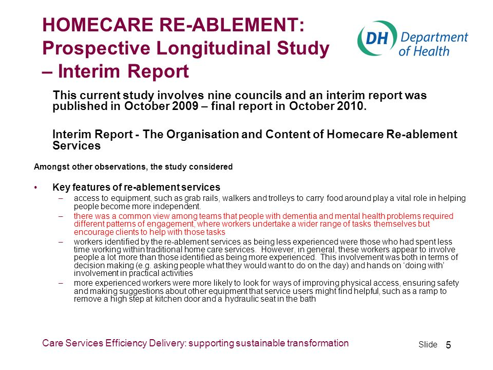 Slide Care Services Efficiency Delivery: supporting sustainable transformation 5 HOMECARE RE-ABLEMENT: Prospective Longitudinal Study – Interim Report