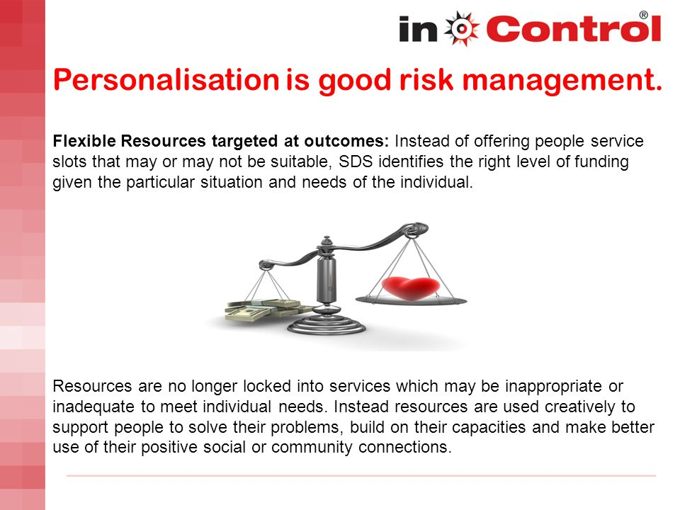 Personalisation is good risk management. Flexible Resources targeted at outcomes: Instead of offering people service slots that may or may not be suit
