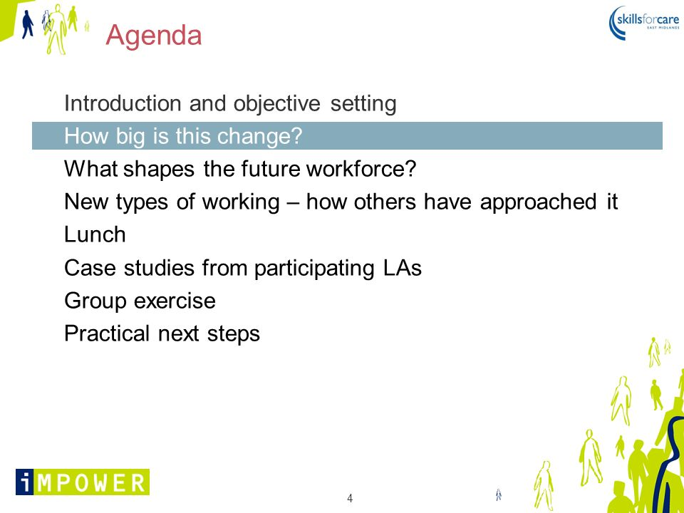 4 Agenda Introduction and objective setting How big is this change? What shapes the future workforce? New types of working – how others have approache