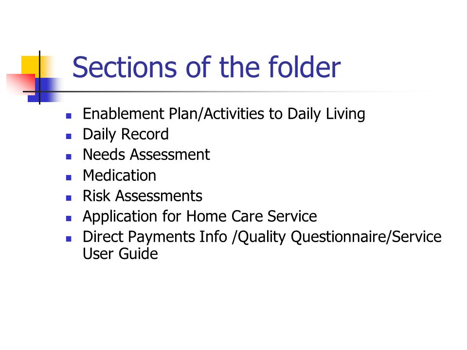 Sections of the folder Enablement Plan/Activities to Daily Living Daily Record Needs Assessment Medication Risk Assessments Application for Home Care
