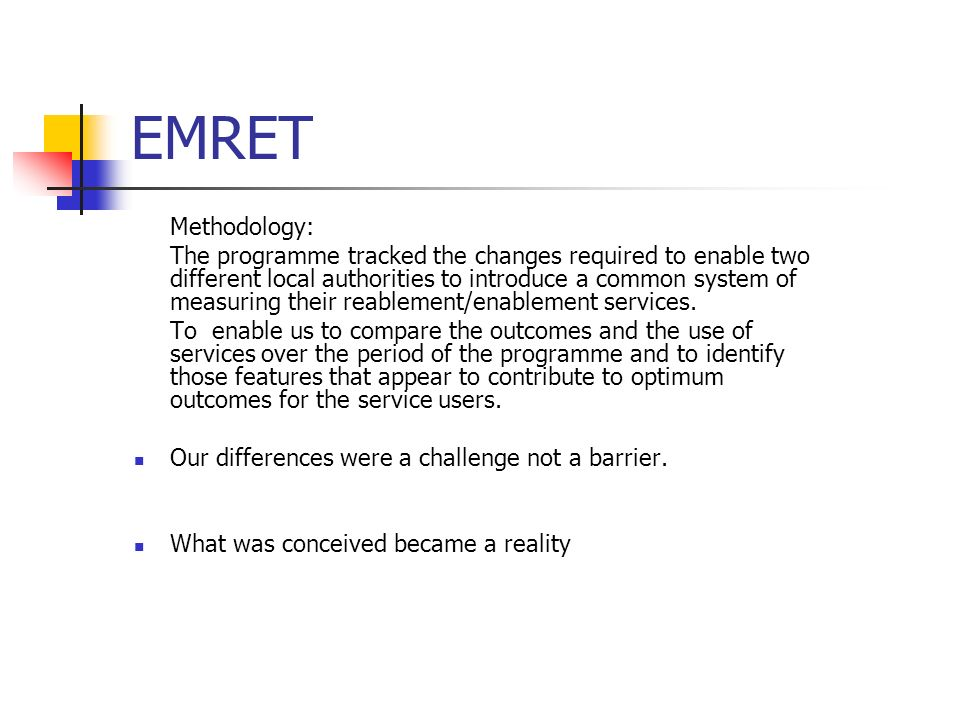 EMRET Methodology: The programme tracked the changes required to enable two different local authorities to introduce a common system of measuring thei