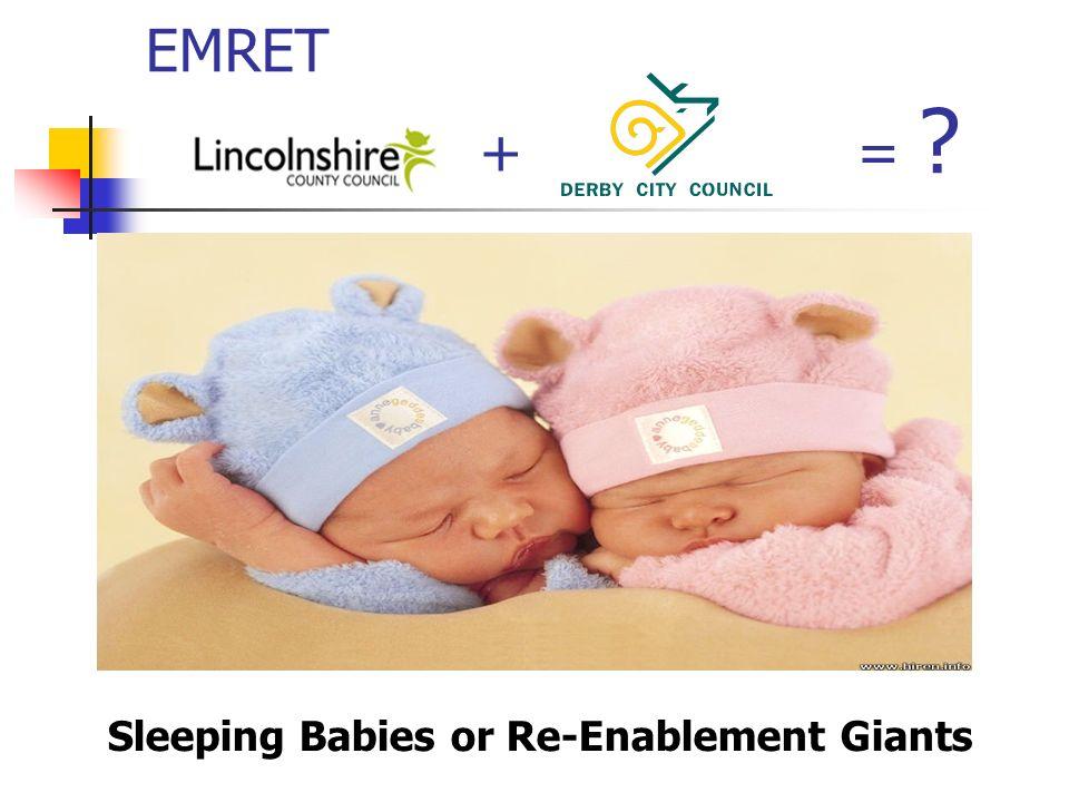 EMRET + = Sleeping Babies or Re-Enablement Giants
