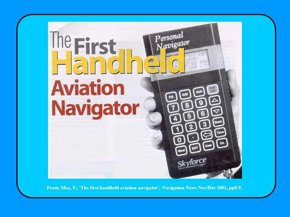From: May, V., The first handheld aviation navigator, Navigation News Nov/Dec 2001, pp8-9..