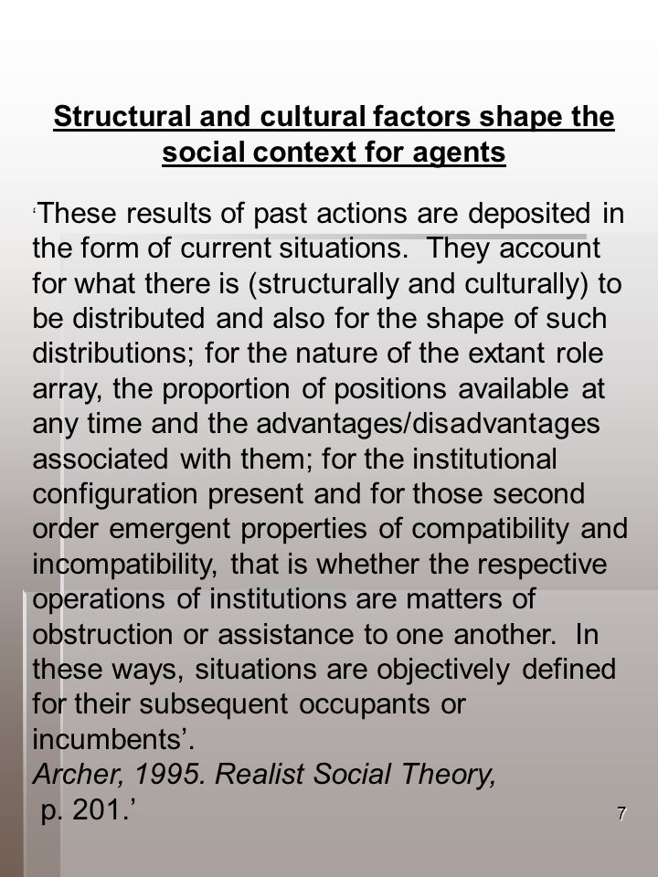 7 Structural and cultural factors shape the social context for agents These results of past actions are deposited in the form of current situations.
