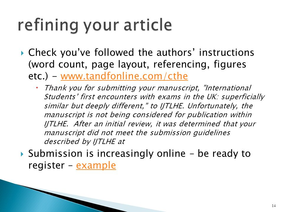 Check youve followed the authors instructions (word count, page layout, referencing, figures etc.) - www.tandfonline.com/cthewww.tandfonline.com/cthe