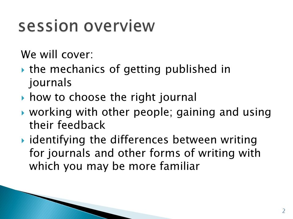 We will cover: the mechanics of getting published in journals how to choose the right journal working with other people; gaining and using their feedb
