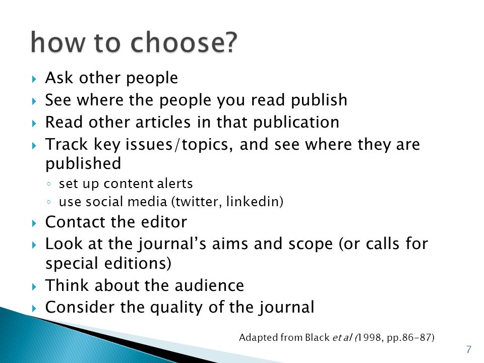 Ask other people See where the people you read publish Read other articles in that publication Track key issues/topics, and see where they are publish
