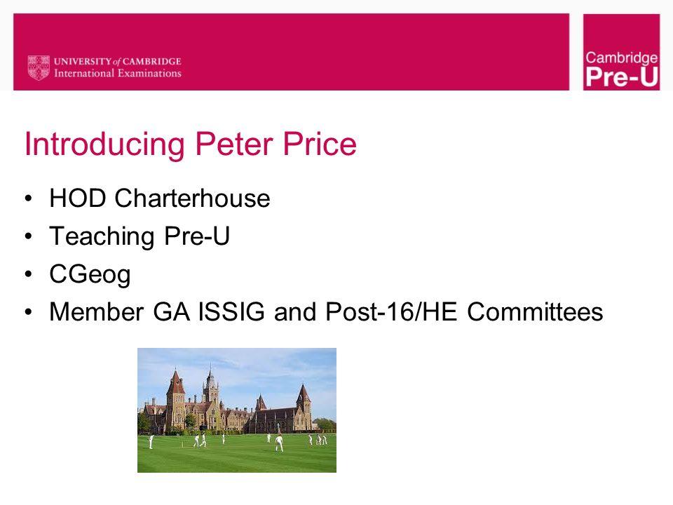 Introducing Peter Price HOD Charterhouse Teaching Pre-U CGeog Member GA ISSIG and Post-16/HE Committees