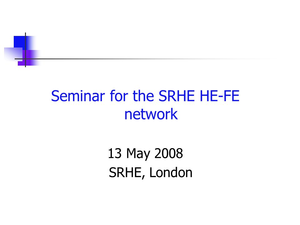 Seminar for the SRHE HE-FE network 13 May 2008 SRHE, London
