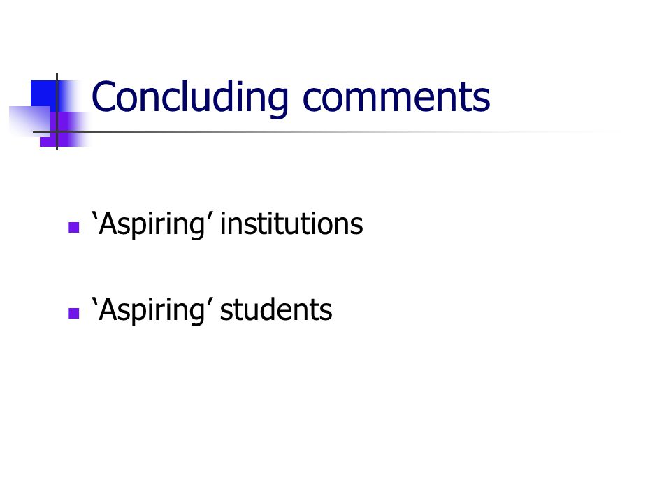 Concluding comments Aspiring institutions Aspiring students