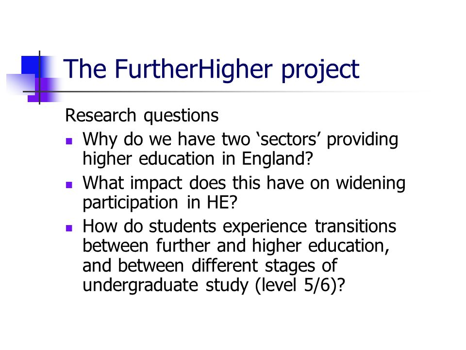 The FurtherHigher project Research questions Why do we have two sectors providing higher education in England.