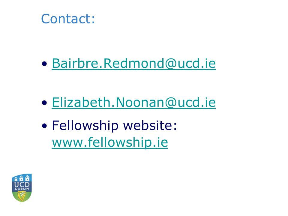 Contact: Bairbre.Redmond@ucd.ie Elizabeth.Noonan@ucd.ie Fellowship website: www.fellowship.ie www.fellowship.ie