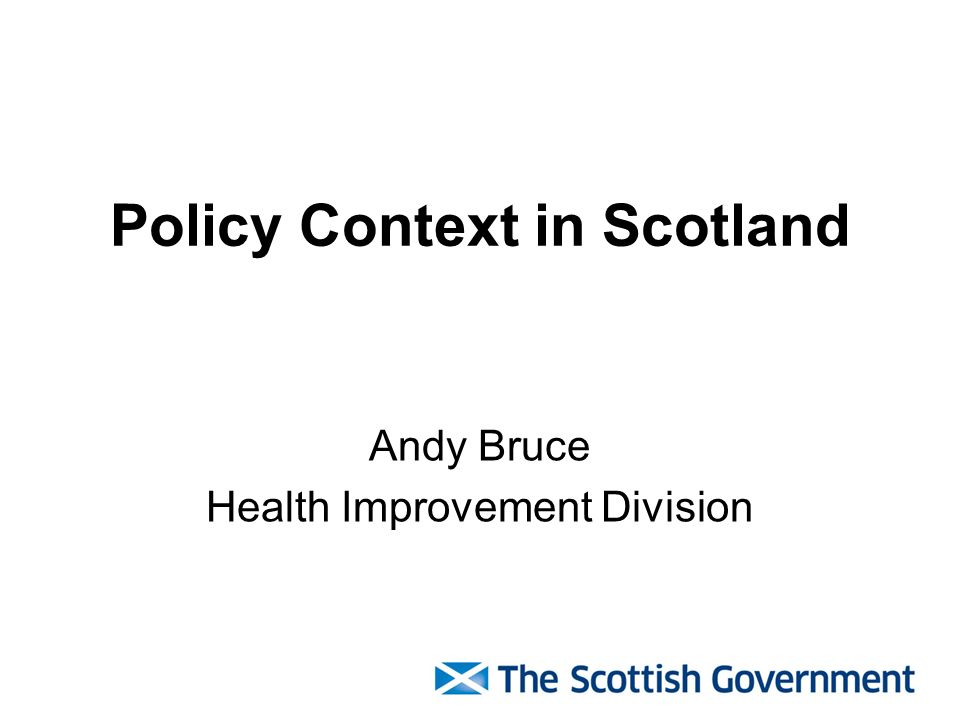 Policy Context in Scotland Andy Bruce Health Improvement Division