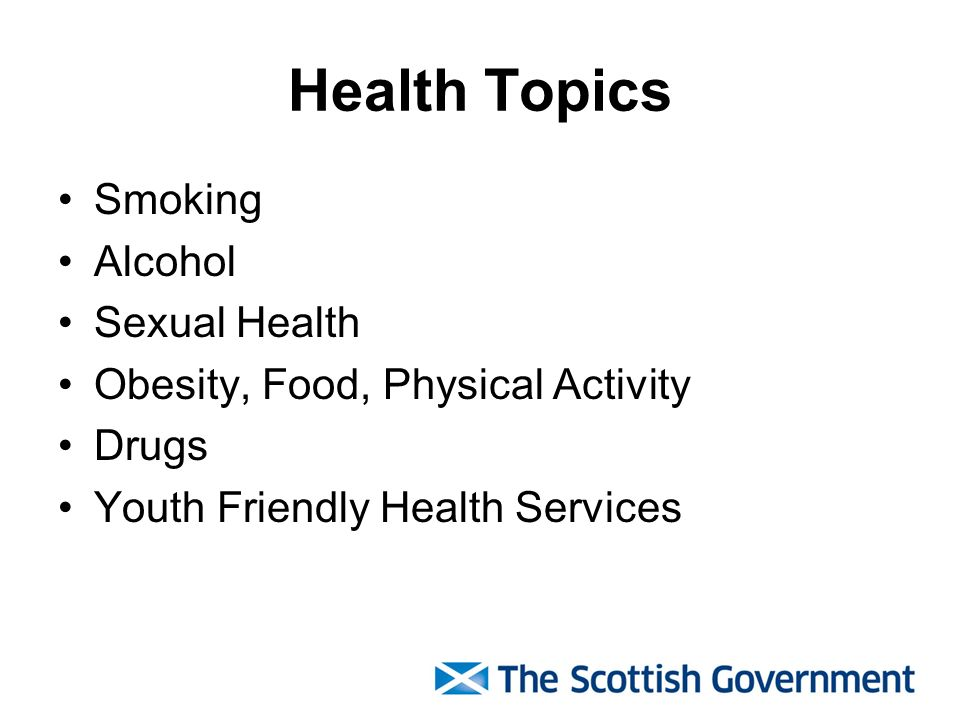Health Topics Smoking Alcohol Sexual Health Obesity, Food, Physical Activity Drugs Youth Friendly Health Services