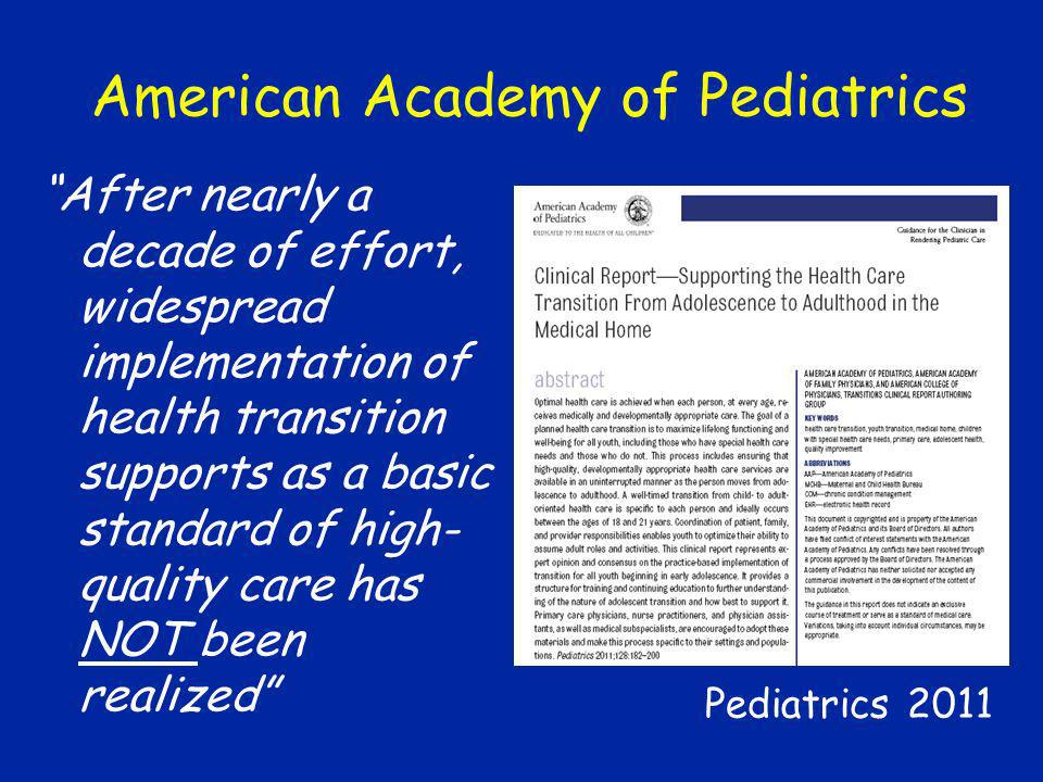 American Academy of Pediatrics After nearly a decade of effort, widespread implementation of health transition supports as a basic standard of high- q
