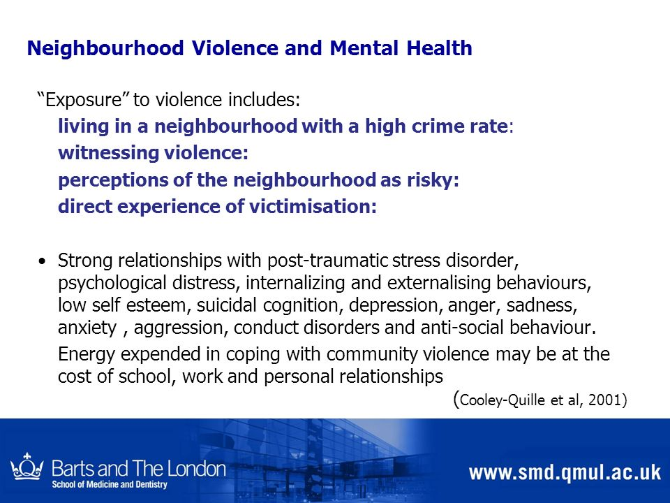 Neighbourhood Violence and Mental Health Exposure to violence includes: living in a neighbourhood with a high crime rate: witnessing violence: percept