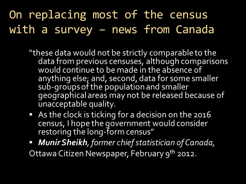 On replacing most of the census with a survey – news from Canada these data would not be strictly comparable to the data from previous censuses, although comparisons would continue to be made in the absence of anything else; and, second, data for some smaller sub-groups of the population and smaller geographical areas may not be released because of unacceptable quality.