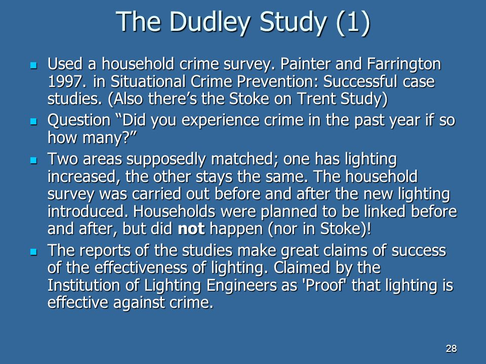 28 The Dudley Study (1) Used a household crime survey.