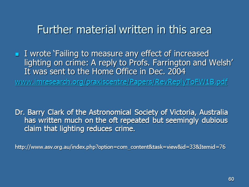 60 Further material written in this area I wrote Failing to measure any effect of increased lighting on crime: A reply to Profs.