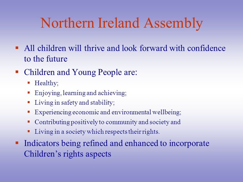 Northern Ireland Assembly All children will thrive and look forward with confidence to the future Children and Young People are : Healthy; Enjoying, l
